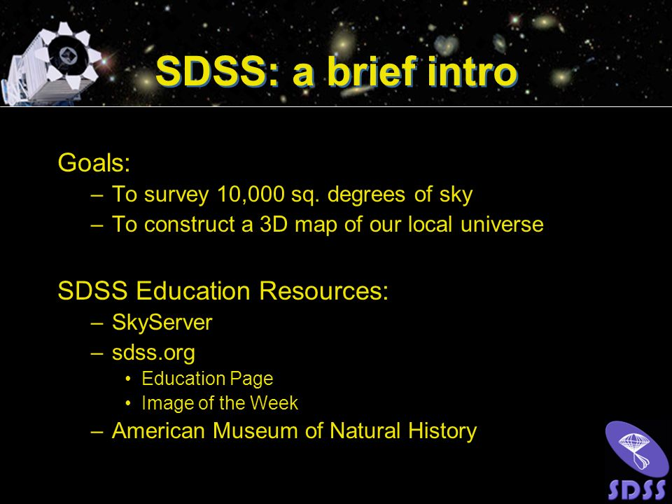 SDSS: a brief intro Goals: SDSS Education Resources: