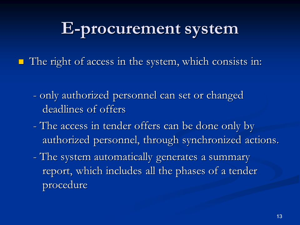 E-procurement system The right of access in the system, which consists in: - only authorized personnel can set or changed deadlines of offers.