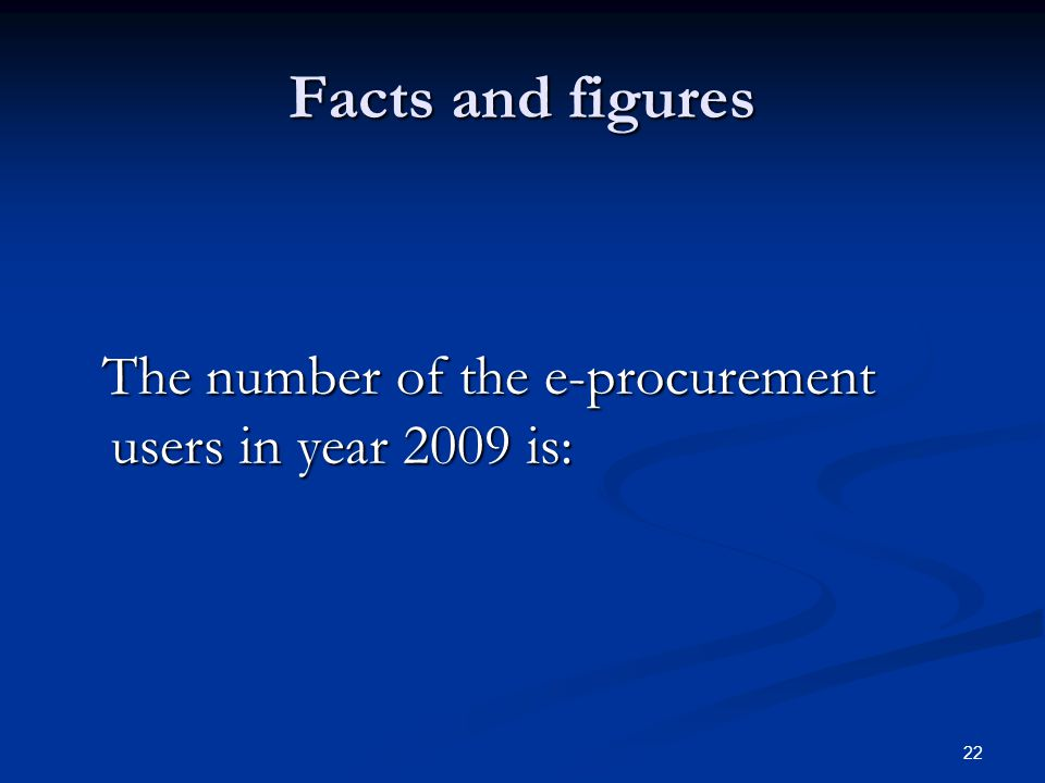 Facts and figures The number of the e-procurement users in year 2009 is: