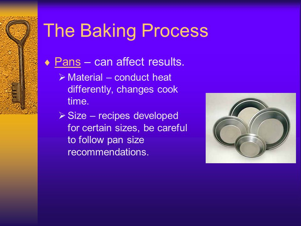 The Baking Process Pans – can affect results.