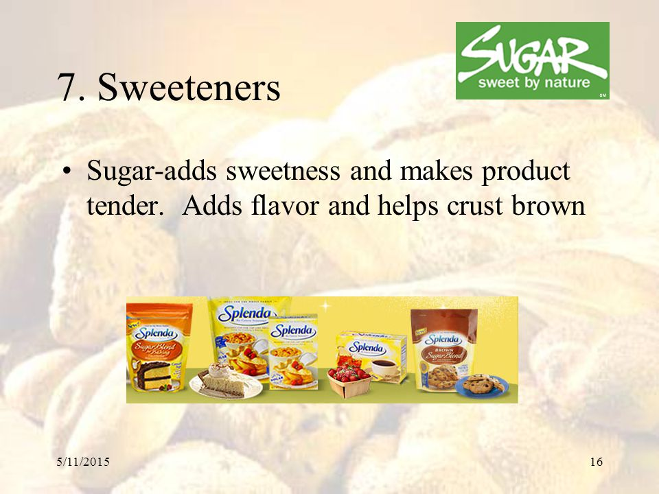 7. Sweeteners Sugar-adds sweetness and makes product tender.