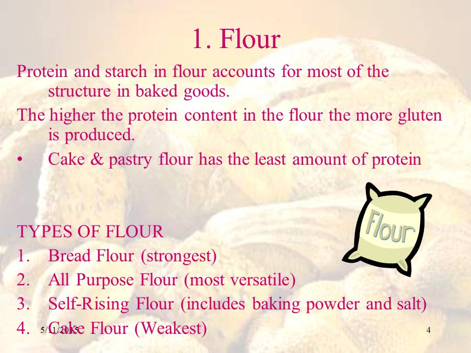 1. Flour Protein and starch in flour accounts for most of the structure in baked goods.