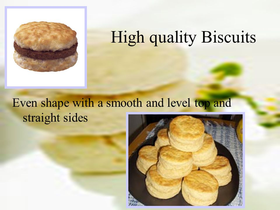 High quality Biscuits Even shape with a smooth and level top and straight sides