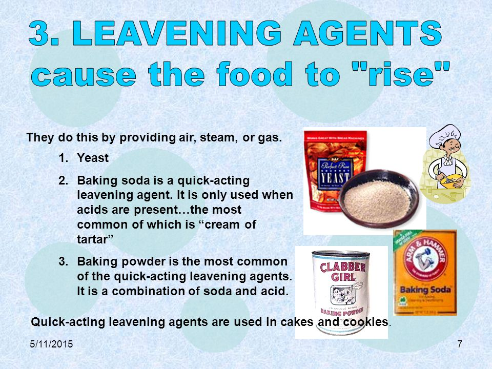 Quick-acting leavening agents are used in cakes and cookies.