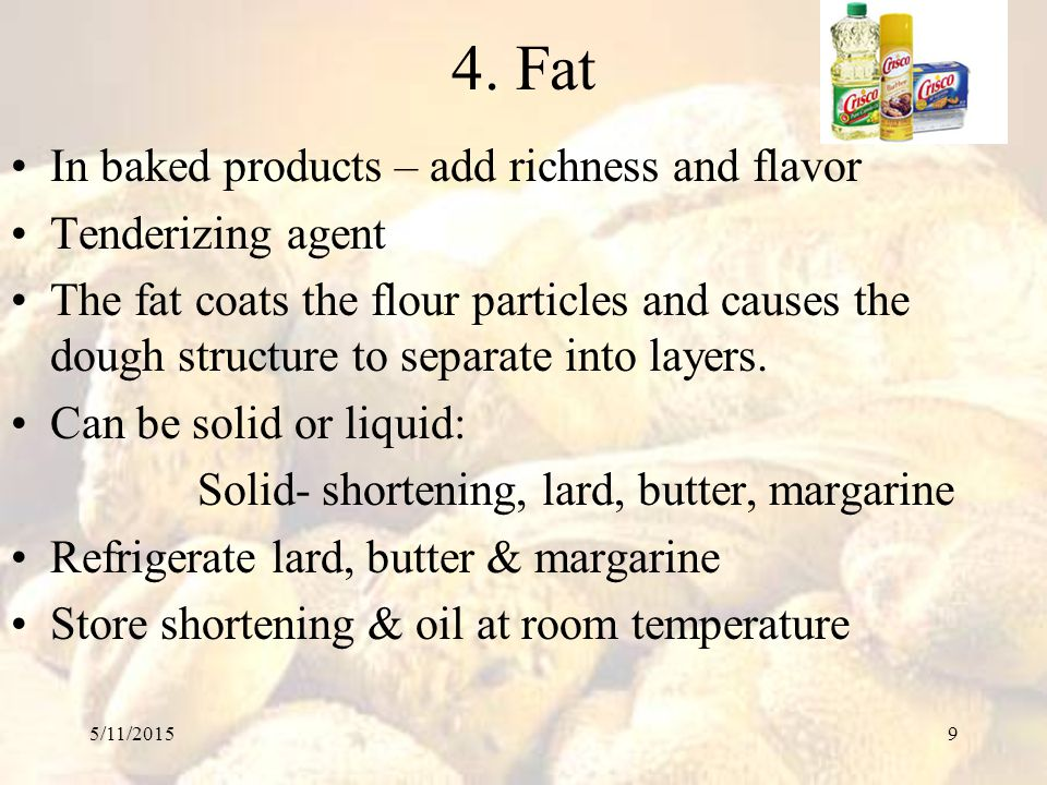 4. Fat In baked products – add richness and flavor Tenderizing agent