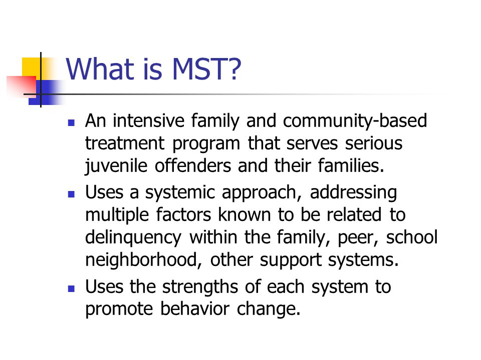 What is MST An intensive family and community-based treatment program that serves serious juvenile offenders and their families.