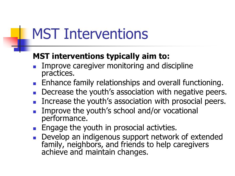 MST Interventions MST interventions typically aim to: