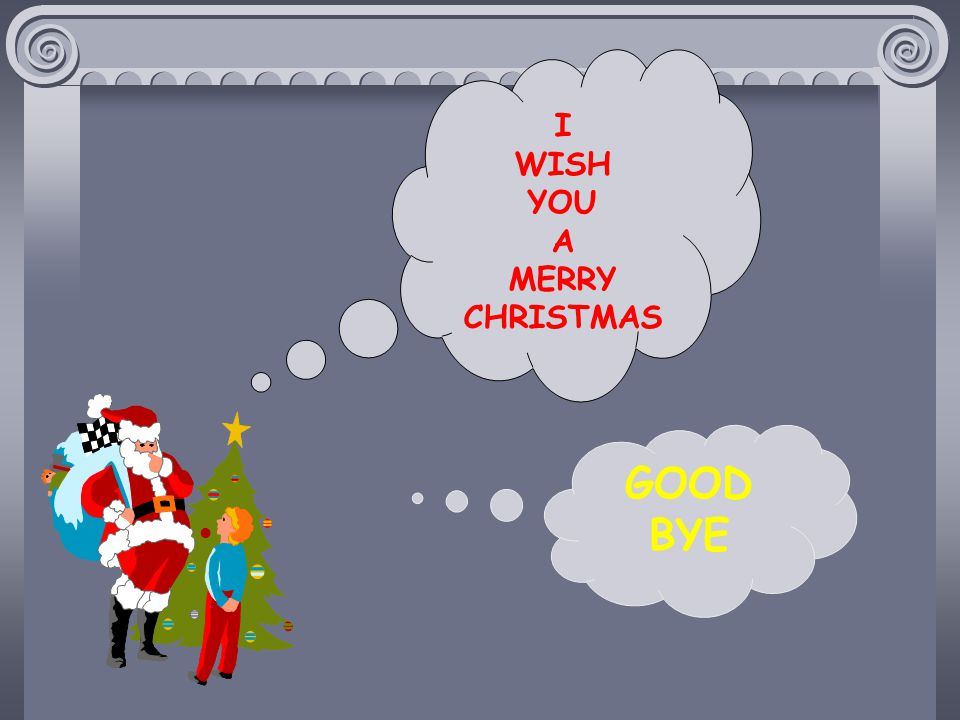 I WISH YOU A MERRY CHRISTMAS GOOD BYE