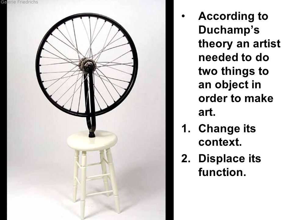 According to Duchamp's theory an artist needed to do two things to an object in order to make art.