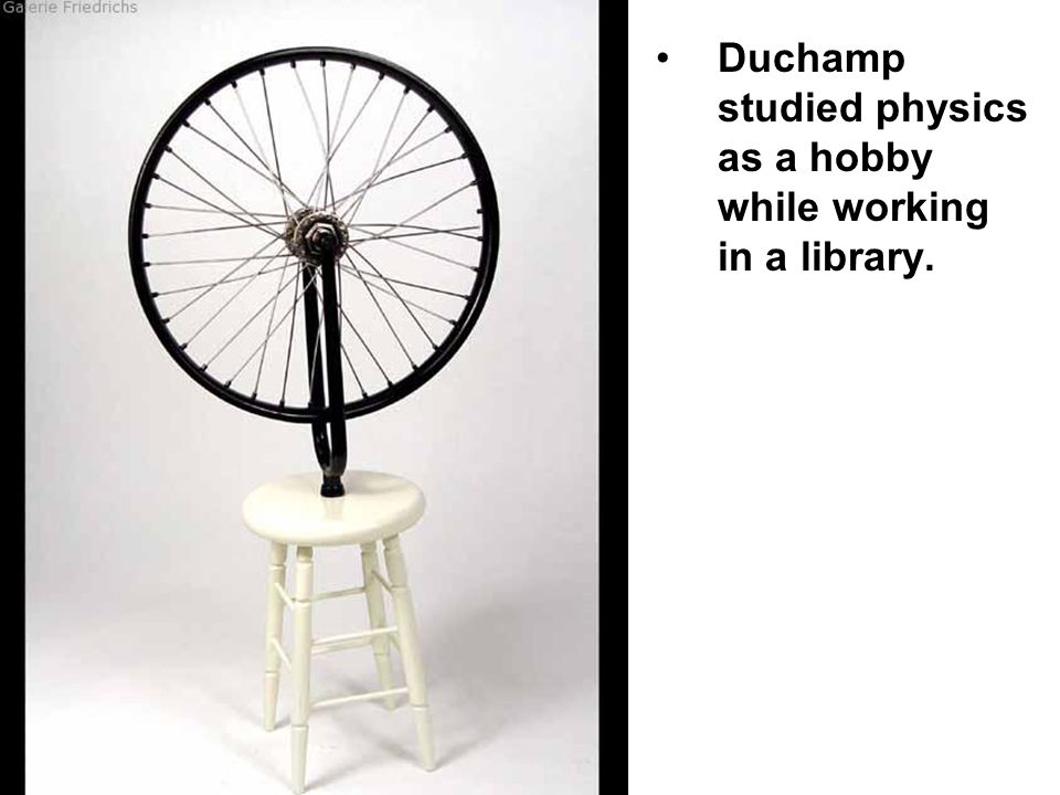 Duchamp studied physics as a hobby while working in a library.
