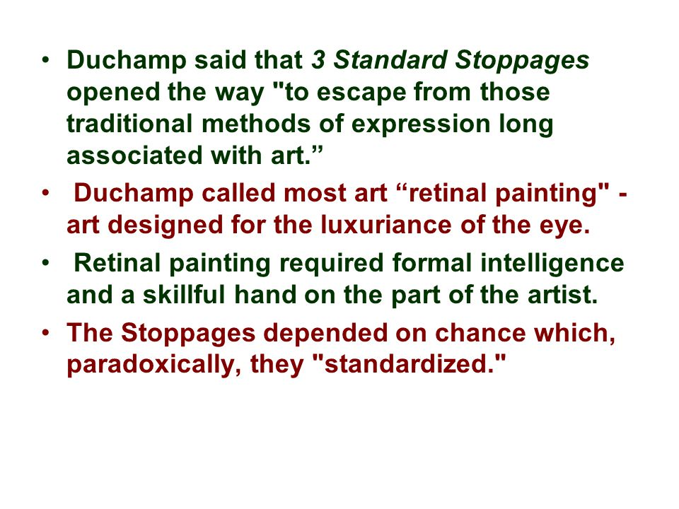 Duchamp said that 3 Standard Stoppages opened the way to escape from those traditional methods of expression long associated with art.