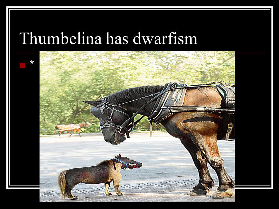 Thumbelina has dwarfism
