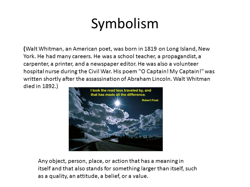 symbolism in whitmans poem The ship in whitman's poem symbolizes the united states just as a ship endures turbulent winds while on the water, the country survived the hardships and sacrifices of the civil war.