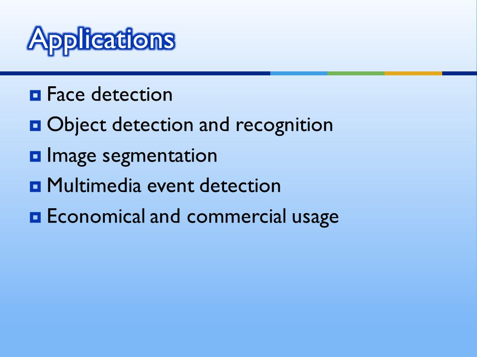 Applications Face detection Object detection and recognition