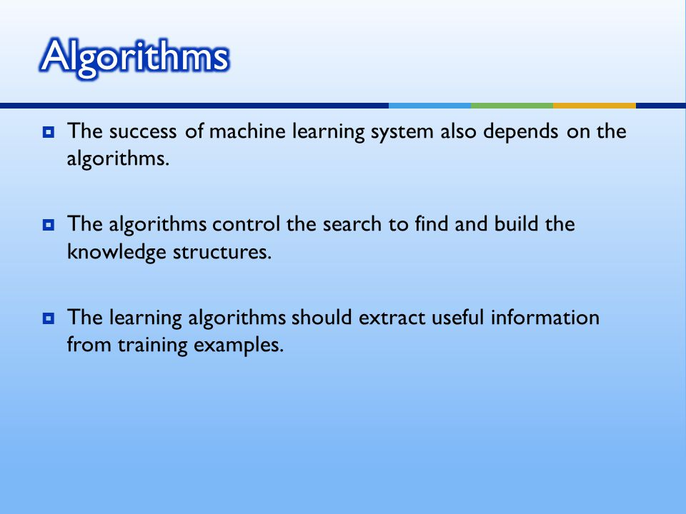 Algorithms The success of machine learning system also depends on the algorithms.