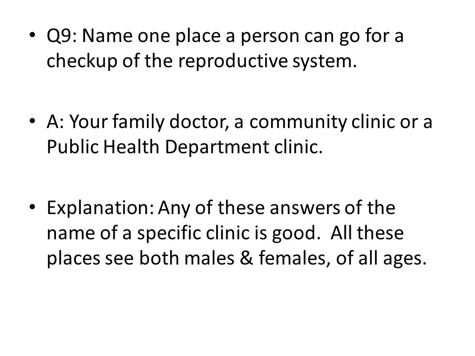 Q9: Name one place a person can go for a checkup of the reproductive system.