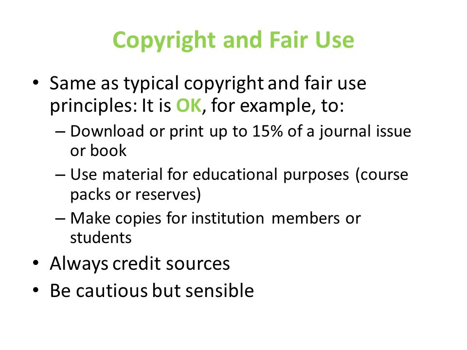 Copyright and Fair Use Same as typical copyright and fair use principles: It is OK, for example, to: