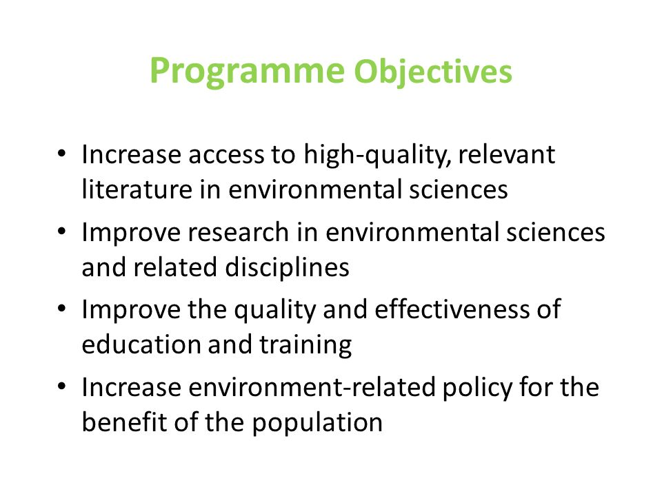 Programme Objectives Increase access to high-quality, relevant literature in environmental sciences.