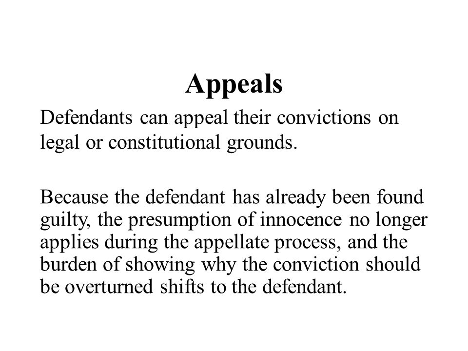 Appeals Defendants can appeal their convictions on legal or constitutional grounds.