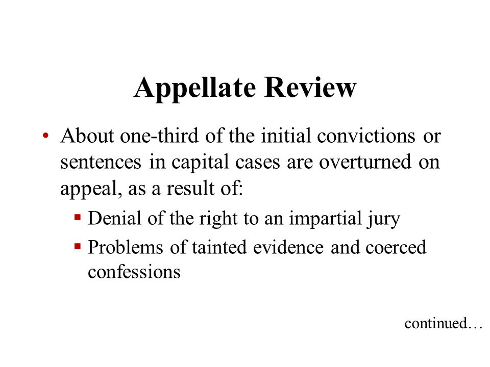Appellate Review About one-third of the initial convictions or sentences in capital cases are overturned on appeal, as a result of: