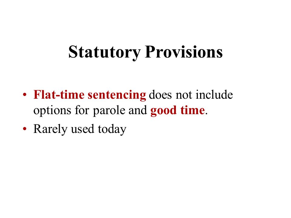 Statutory Provisions Flat-time sentencing does not include options for parole and good time.