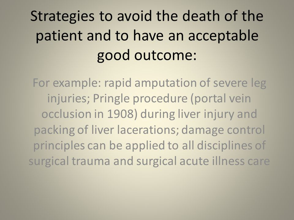 Strategies to avoid the death of the patient and to have an acceptable good outcome: