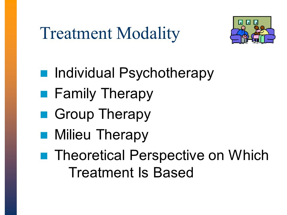 Treatment Modality Individual Psychotherapy Family Therapy