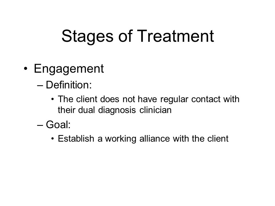 Stages of Treatment Engagement Definition: Goal: