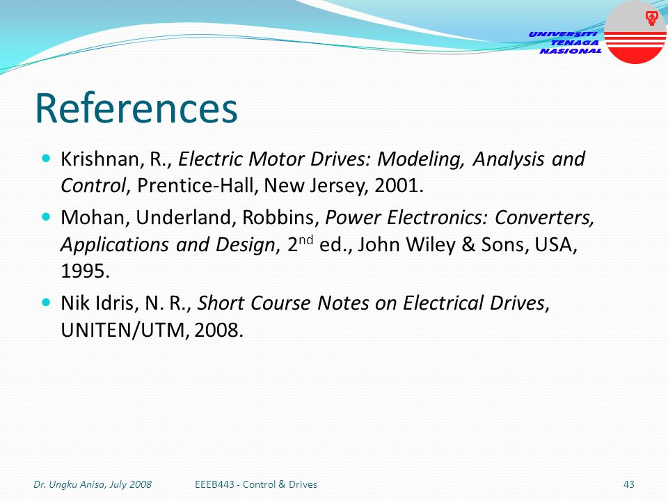 References Krishnan, R., Electric Motor Drives: Modeling, Analysis and Control, Prentice-Hall, New Jersey,