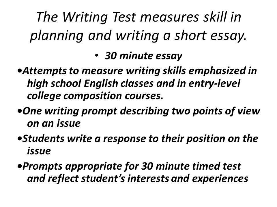The Writing Test measures skill in planning and writing a short essay.