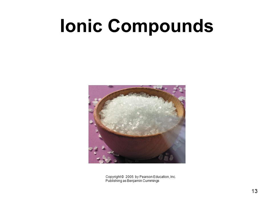 Ionic Compounds Copyright © 2005 by Pearson Education, Inc.