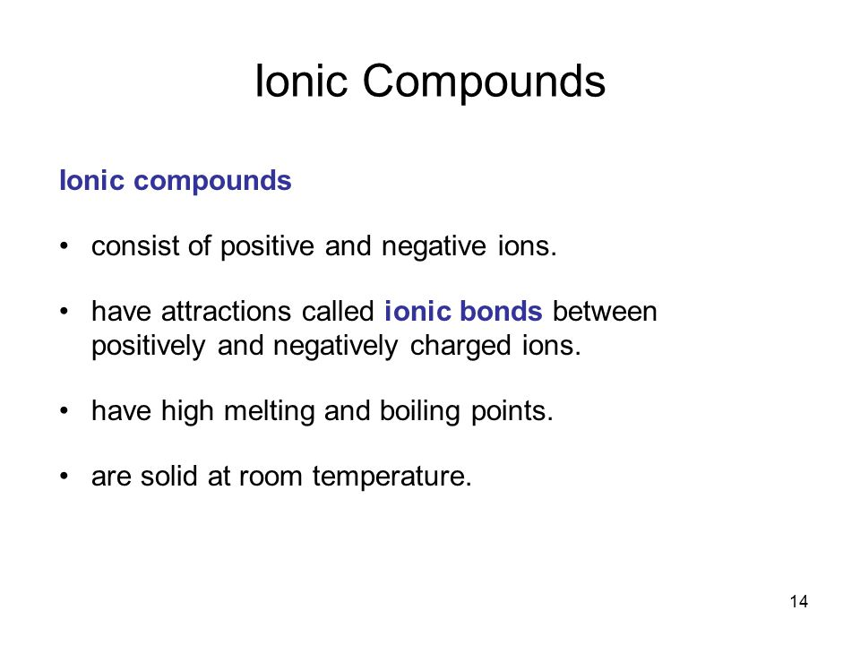 Ionic Compounds Ionic compounds consist of positive and negative ions.