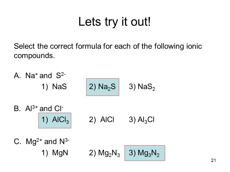 Lets try it out! Select the correct formula for each of the following ionic compounds. A. Na+ and S2-