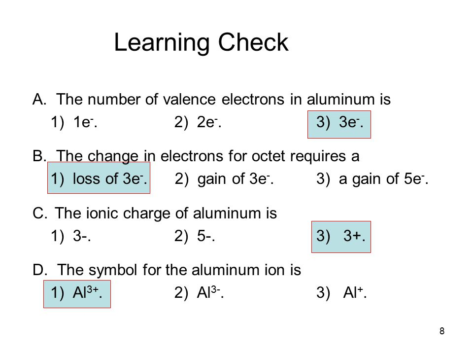 Learning Check A. The number of valence electrons in aluminum is