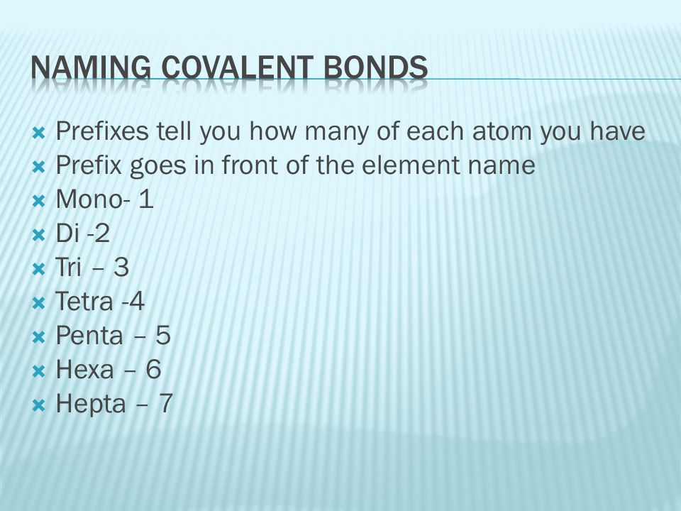 Naming covalent bonds Prefixes tell you how many of each atom you have