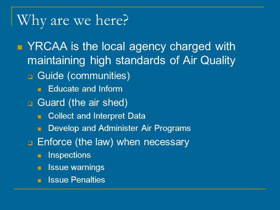Why are we here YRCAA is the local agency charged with maintaining high standards of Air Quality. Guide (communities)