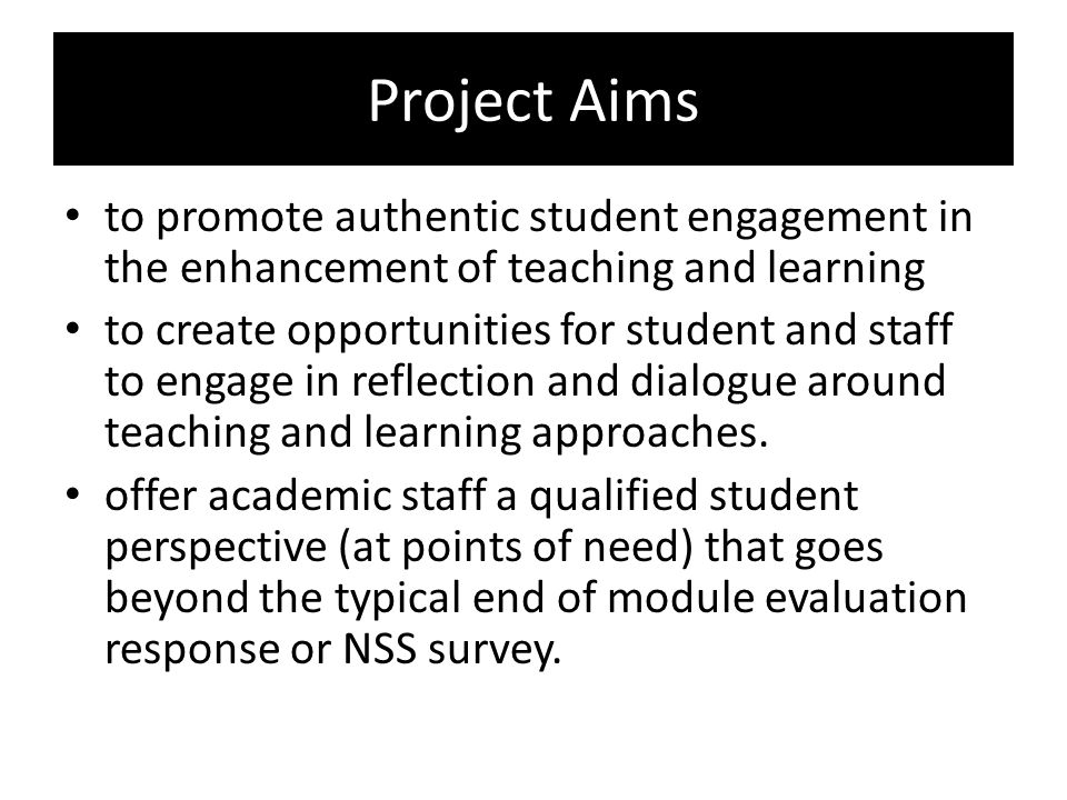 Project Aims to promote authentic student engagement in the enhancement of teaching and learning.