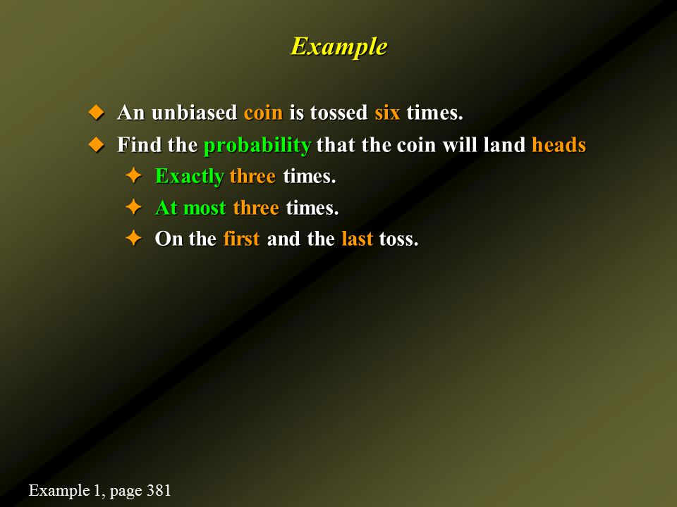 Example An unbiased coin is tossed six times.