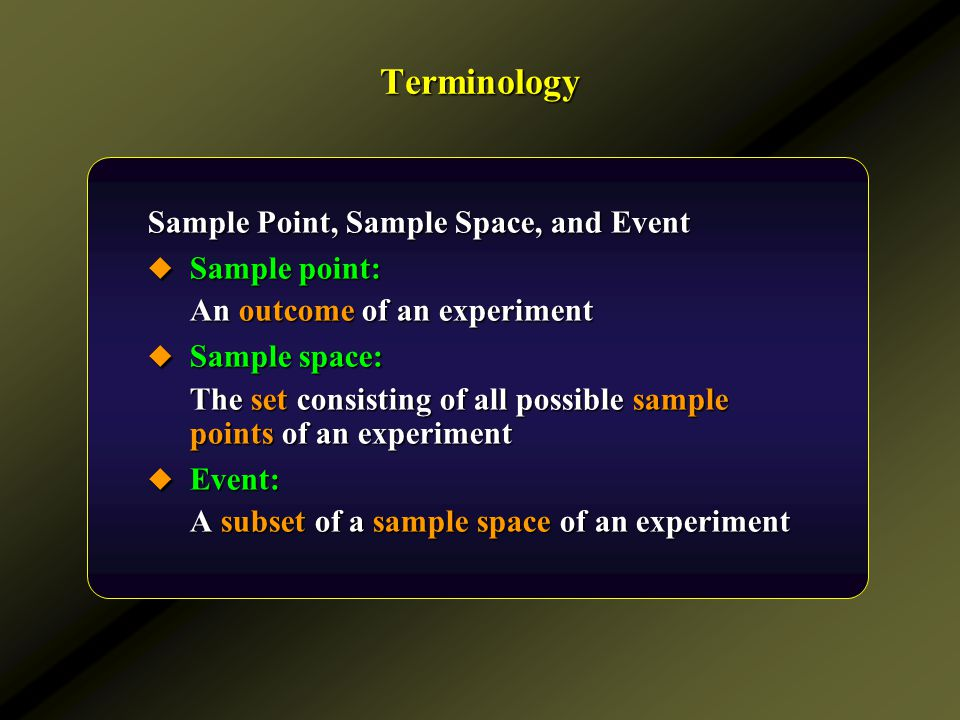 Terminology Sample Point, Sample Space, and Event Sample point:
