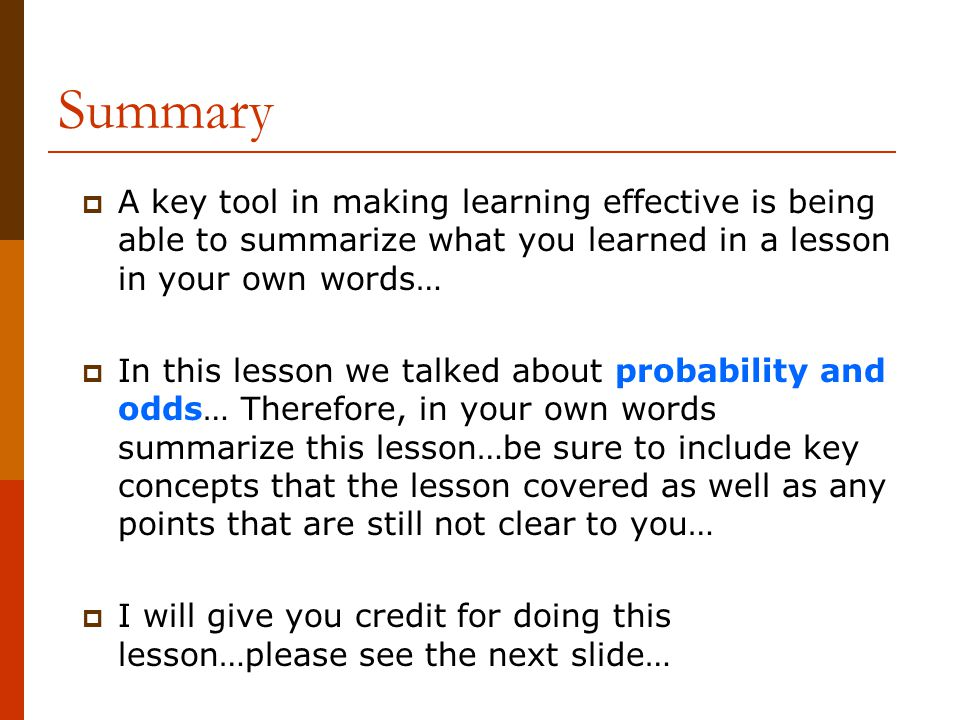 Summary A key tool in making learning effective is being able to summarize what you learned in a lesson in your own words…