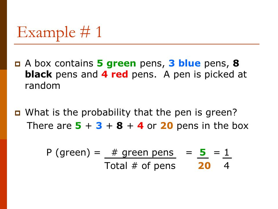 Example # 1 A box contains 5 green pens, 3 blue pens, 8 black pens and 4 red pens. A pen is picked at random.