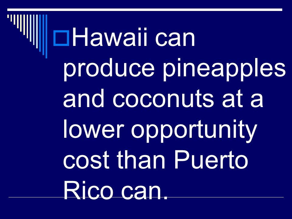 Hawaii can produce pineapples and coconuts at a lower opportunity cost than Puerto Rico can.