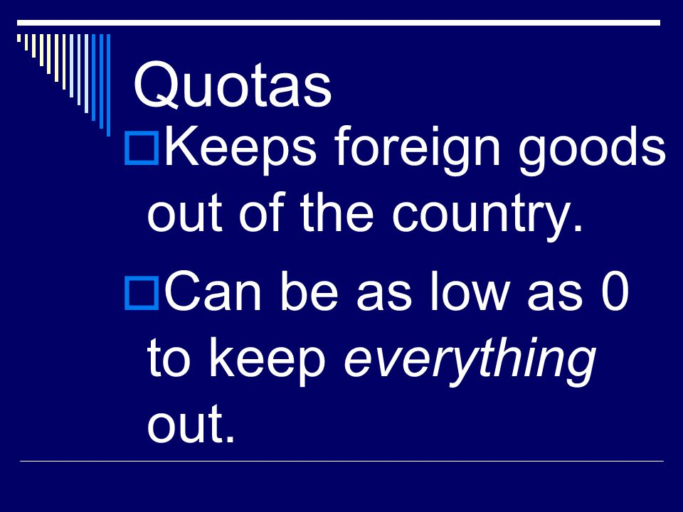 Quotas Keeps foreign goods out of the country.