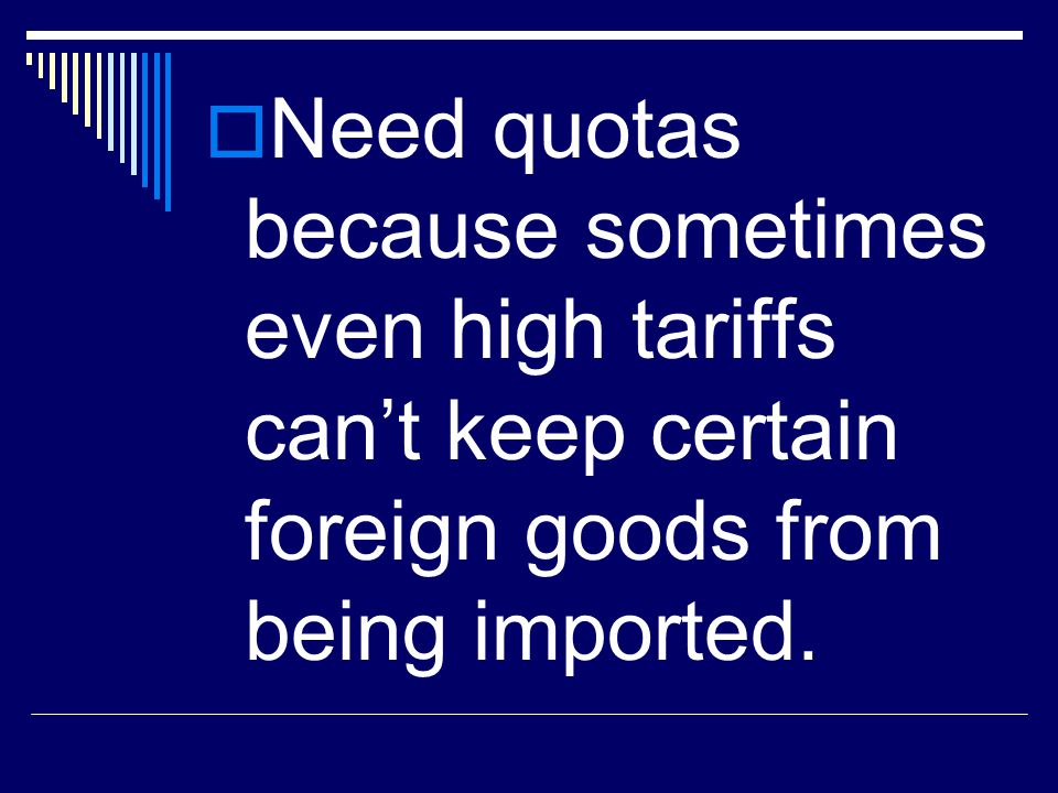 Need quotas because sometimes even high tariffs can't keep certain foreign goods from being imported.