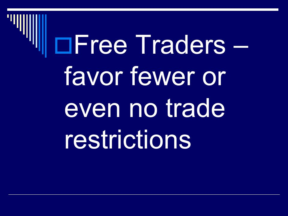 Free Traders – favor fewer or even no trade restrictions
