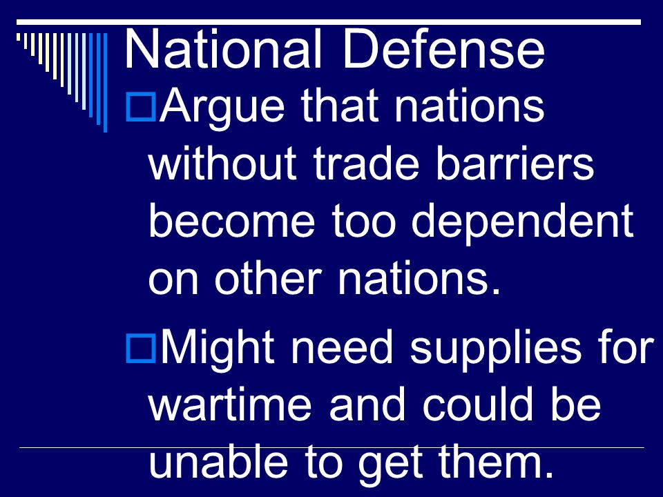 National Defense Argue that nations without trade barriers become too dependent on other nations.