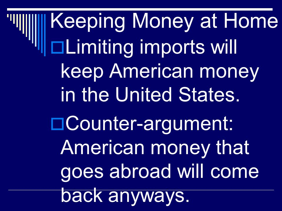 Keeping Money at Home Limiting imports will keep American money in the United States.