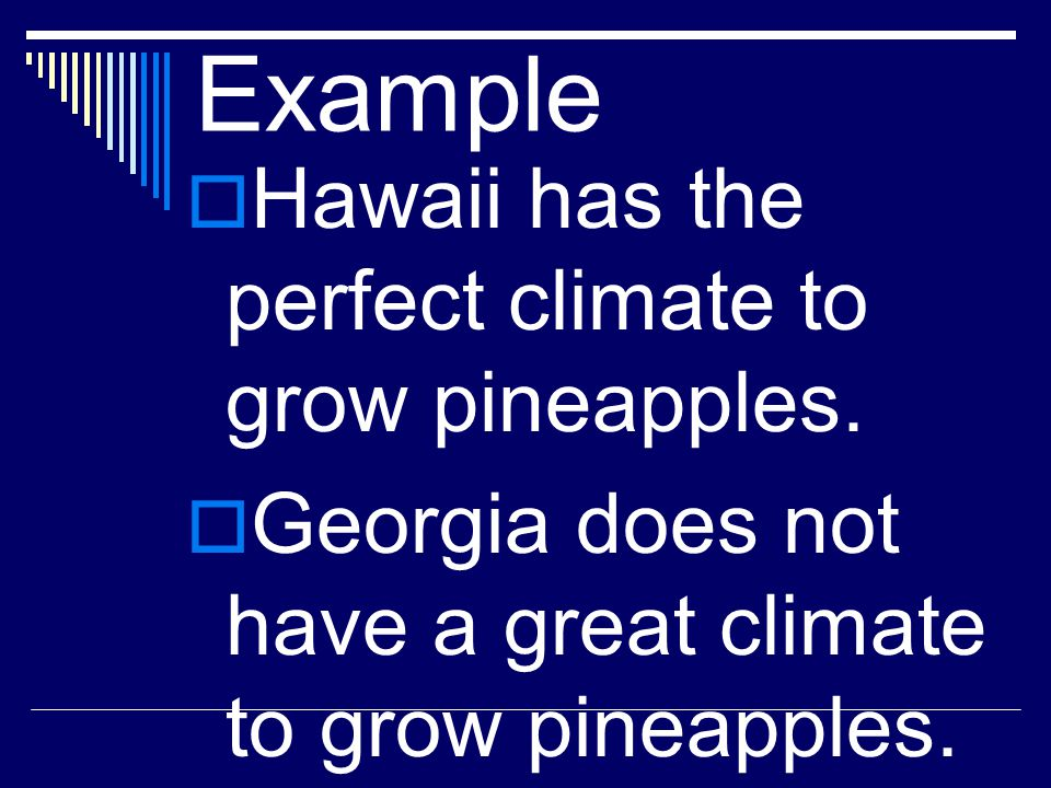 Example Hawaii has the perfect climate to grow pineapples.