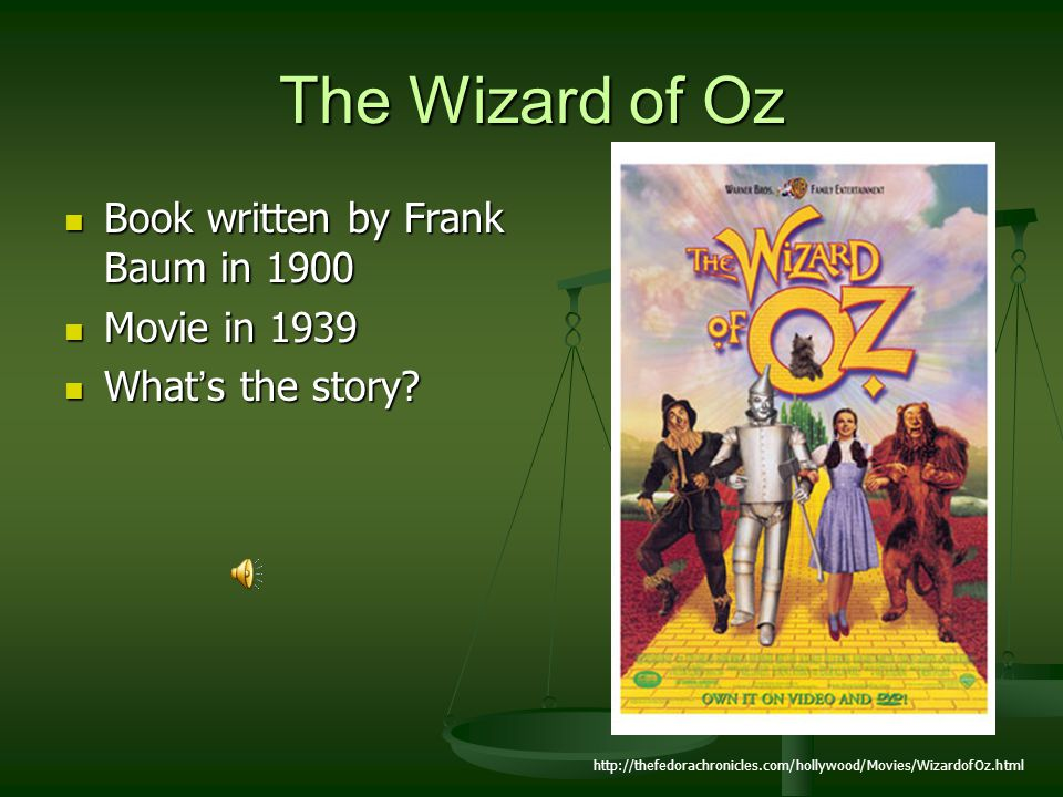The Wizard of Oz Book written by Frank Baum in 1900 Movie in 1939