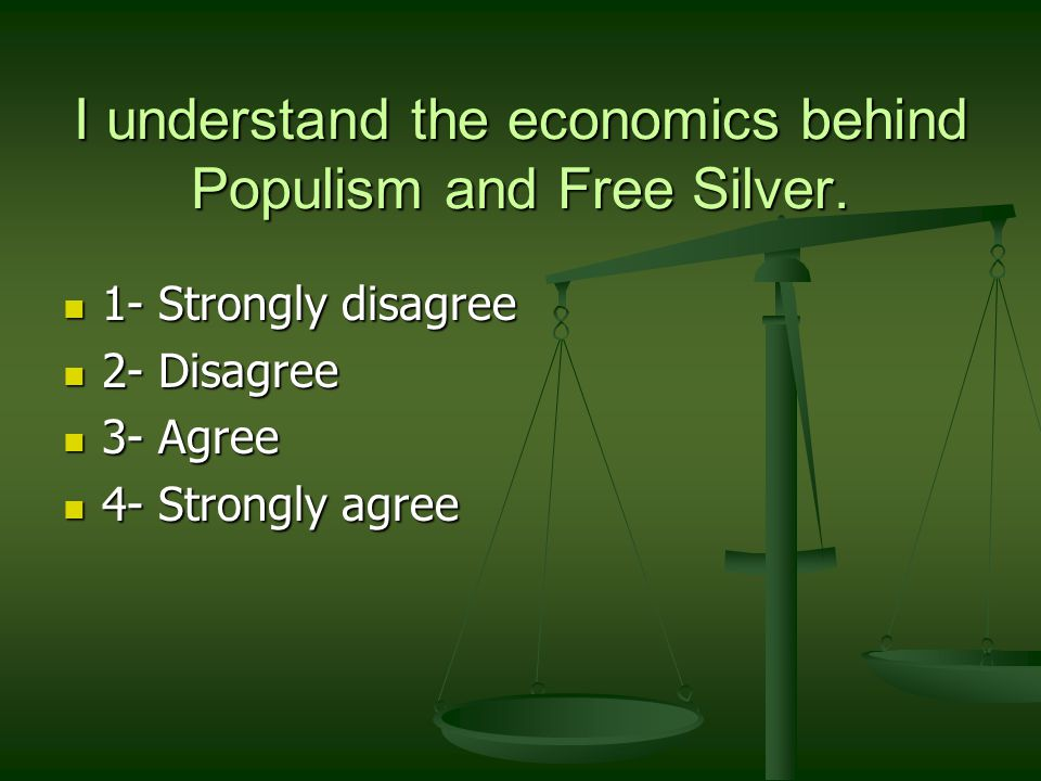 I understand the economics behind Populism and Free Silver.